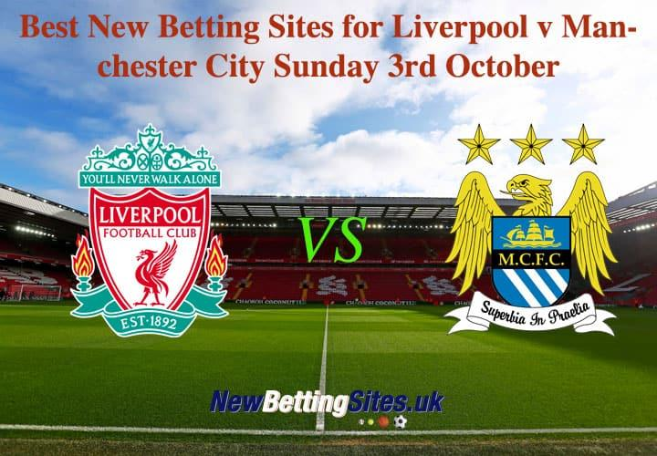Best New Betting Sites for Liverpool v Manchester City Sunday 3rd October