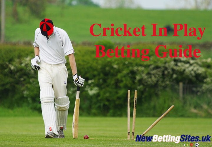 Cricket In Play Betting Guide - newbettingsites.uk