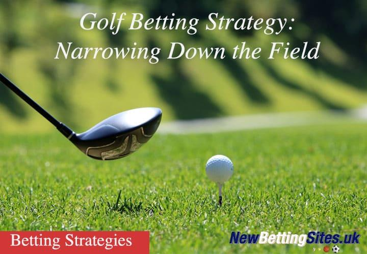 Golf Betting Strategy: Narrowing Down the Field